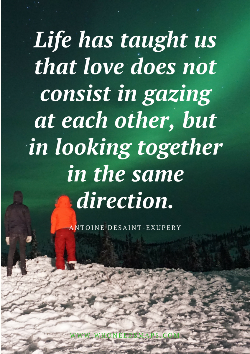 Life Has Taught Us That Love Does Not Consist In Gazing At Each Other But