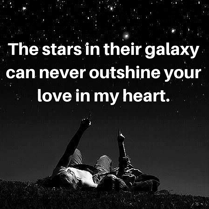 The Stars In Their Galaxy Can Never Outshine Your Love In My Heart