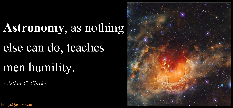 Com Astronomy Teach Learn Humility Inspirational Wisdom