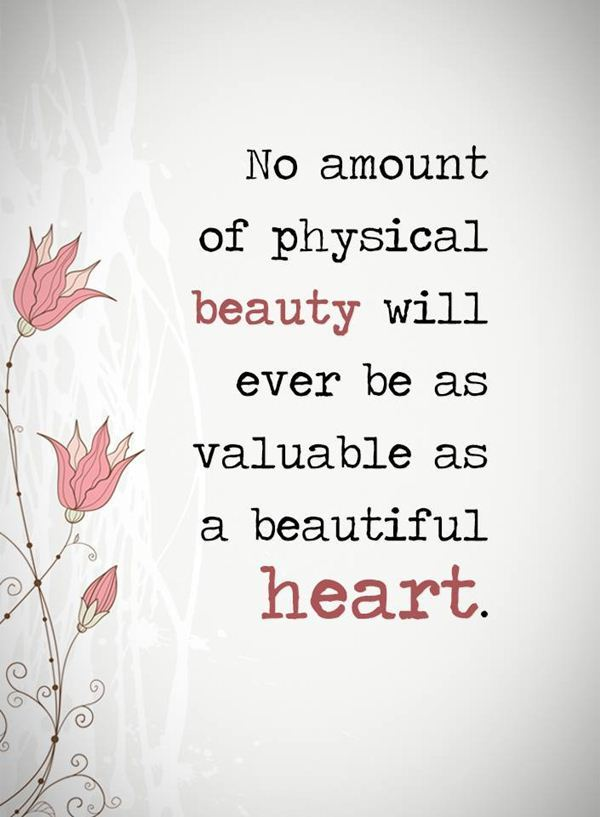 Inspirational Love Quotes Beauty Never Valuable As A Beautiful Heart