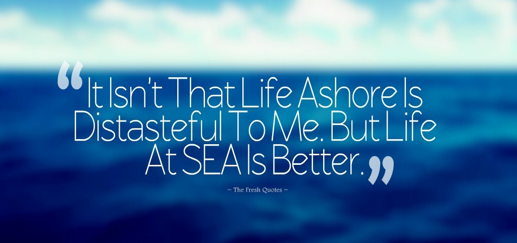 It Isnt That Life Asis Distasteful To Me  Quotes About Seafaring Sailor