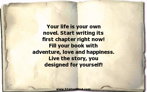 Your Life Is Your Own Novel Start Writing Its First Chapter Right Now Fill