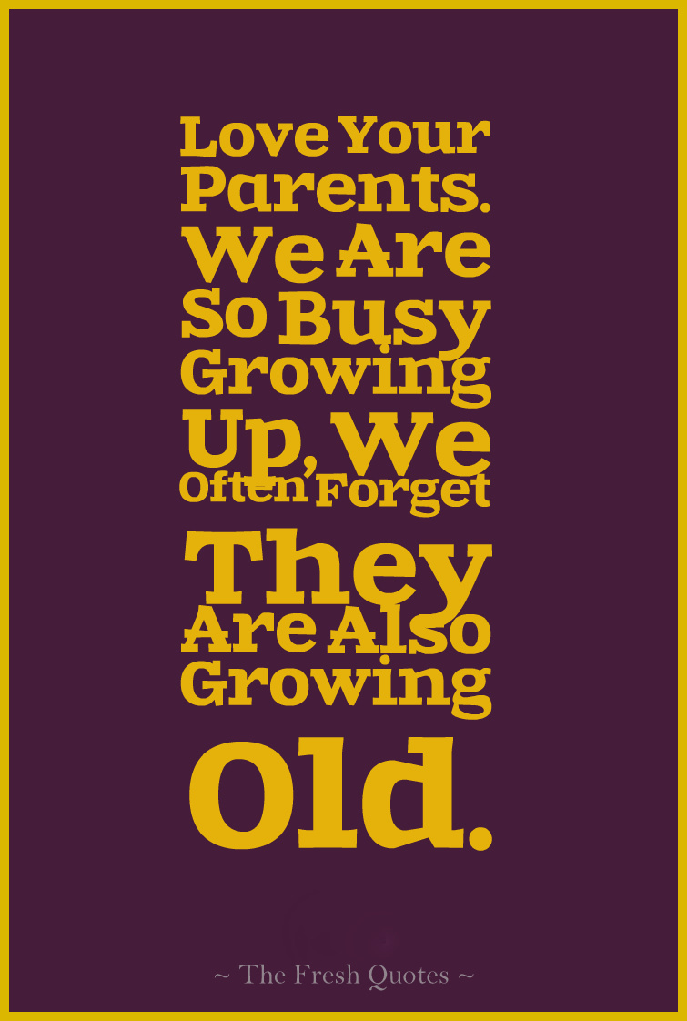Love Your Parents We Are So Busy Growing Up We Often Forget They Are Also Growing Old