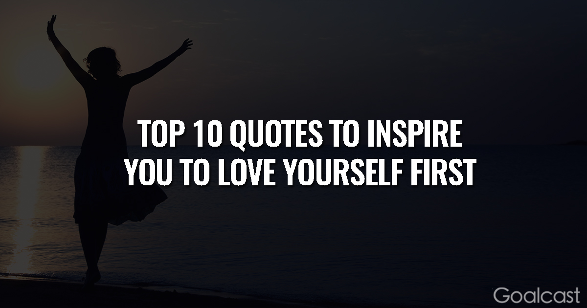 The Top  Quotes To Inspire You To Love Yourself First