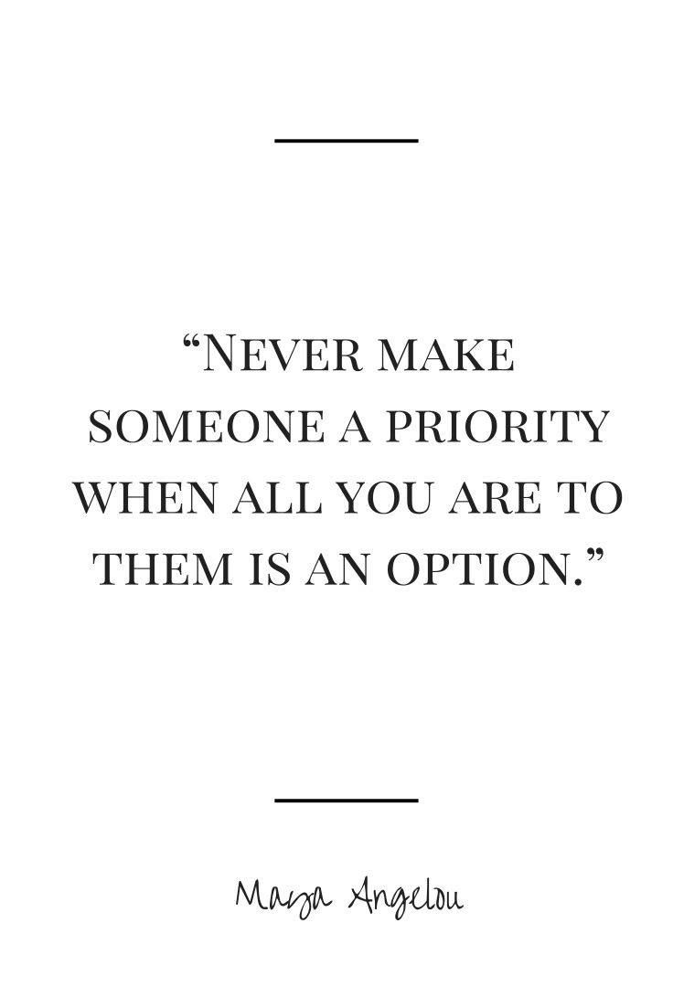 Never Make Someone A Priority When All You Are To Them Is An Option Maya