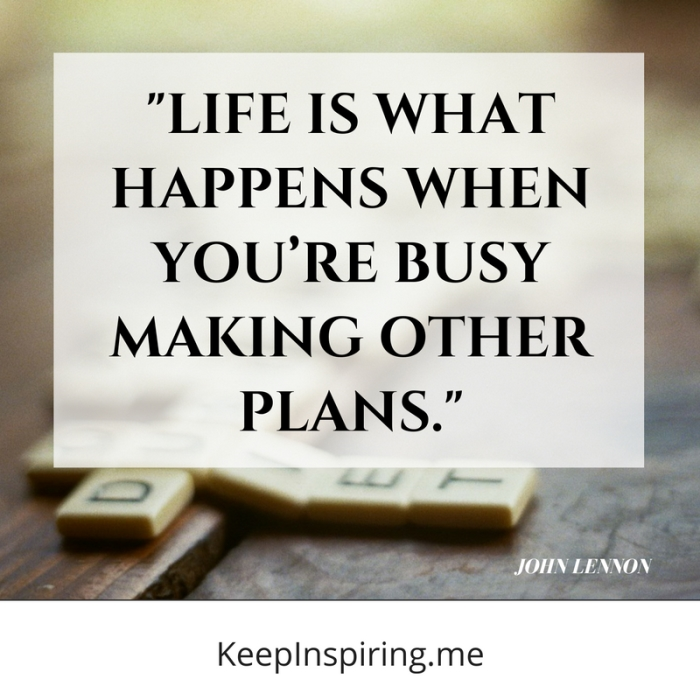 Life Is What Happens When Youre Busy Making Other Plans