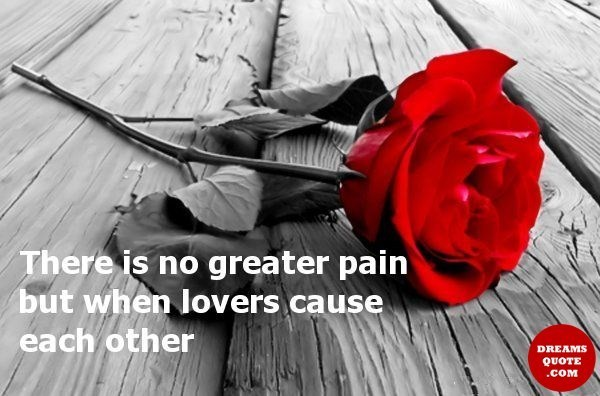 Sad Love Quotes About Love No Greater Pain But Lovers Cause Each Others