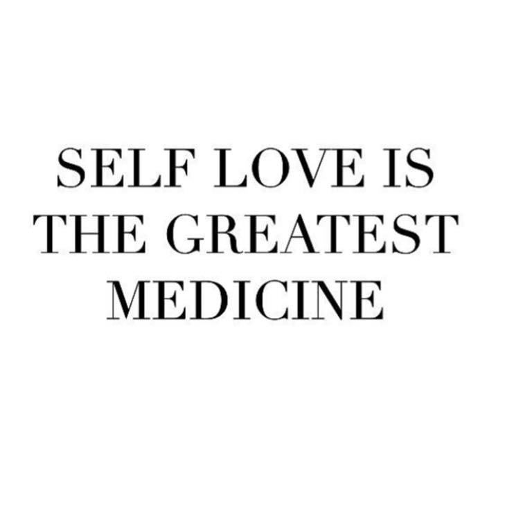 Self Love Is The Greatest Medecine