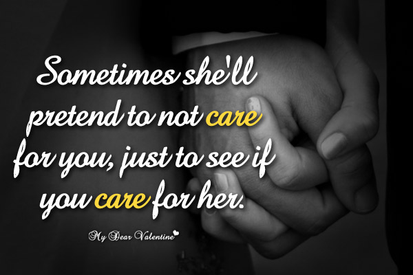 Sometimes She Will Pretend To Not Care For You Just To See If You Care For Her