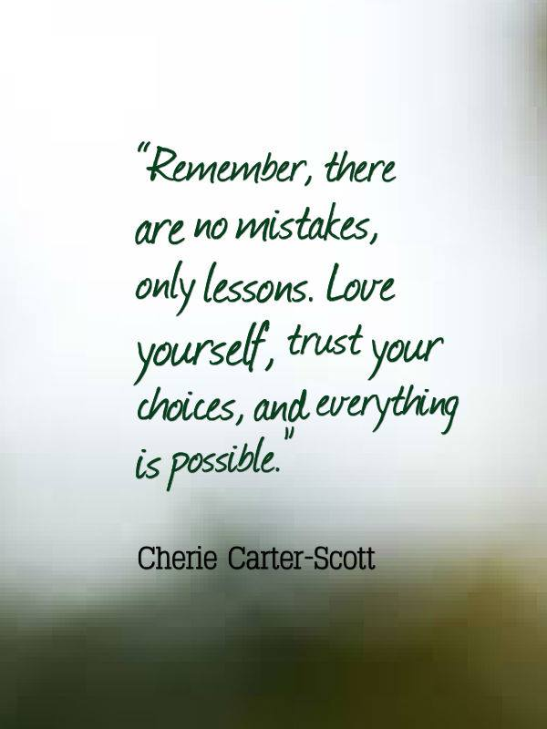 Remember There Are No Mistakes Only Lessons Love Yourself Trust Your Choices And Everything Is Possible