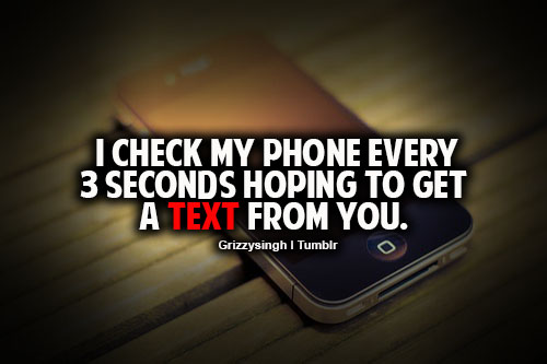 Check My Phone Evey  Second Hoping To Get A Text From You  E E A Love Quotes For Her Tumblr Swag