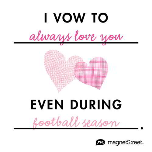 I Vow To Always Love You Even During Football Season