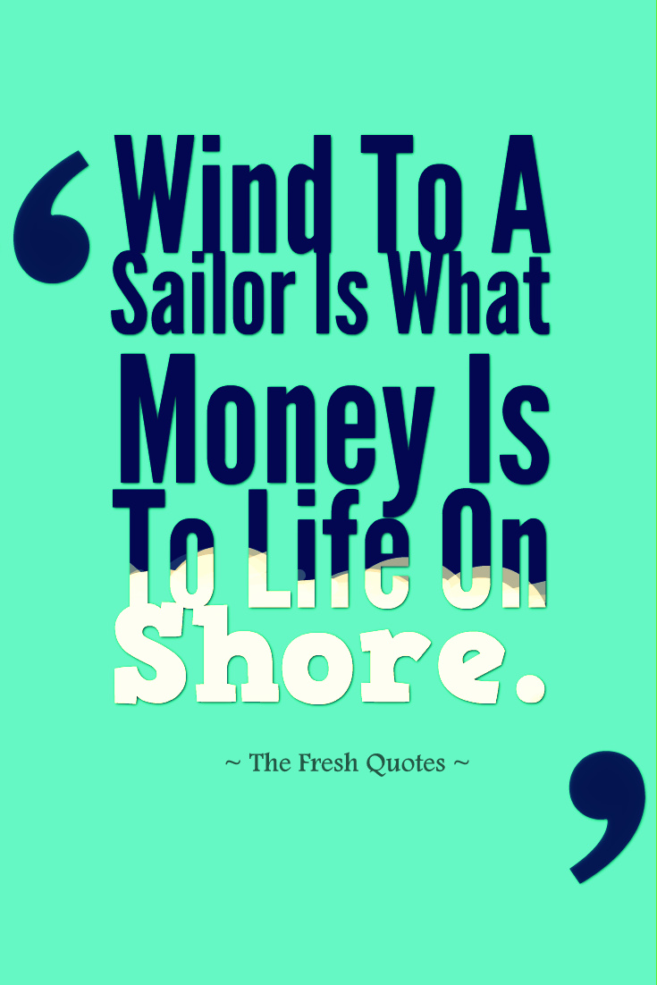 Wind To A Sailor Is What Money Is To Life On S Sterling Hayden
