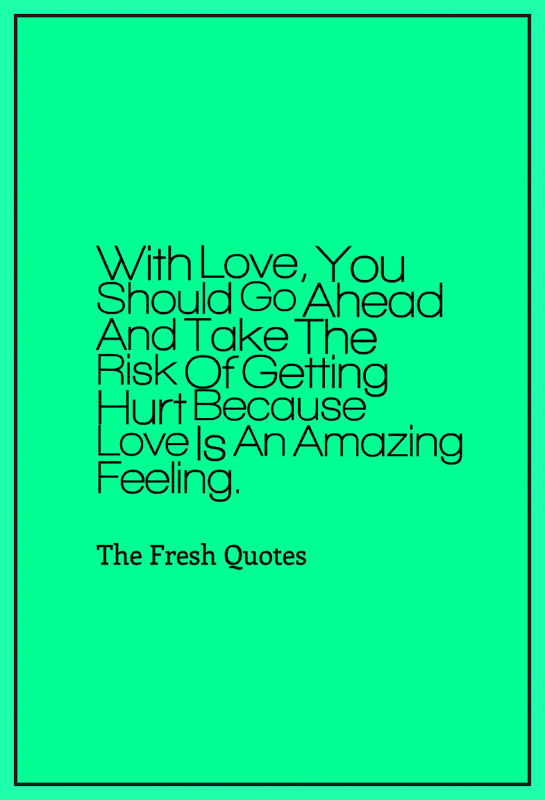 Love Hurt Quotes With Love You Should Go Ahead And Take The Risk Of Getting Hurt Because Love Is An Amazing Feeling Britney Spears