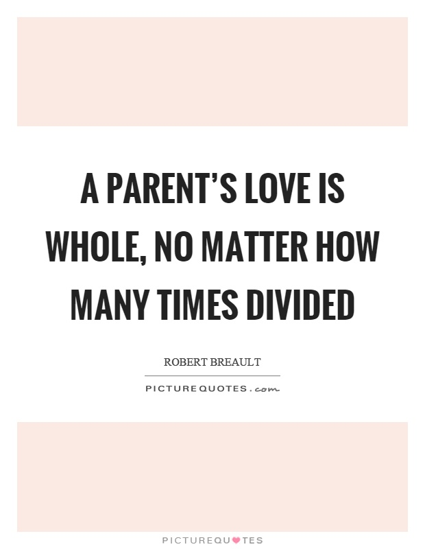 A Parents Love Is Whole No Matter How Many Times Divided Picture Quote