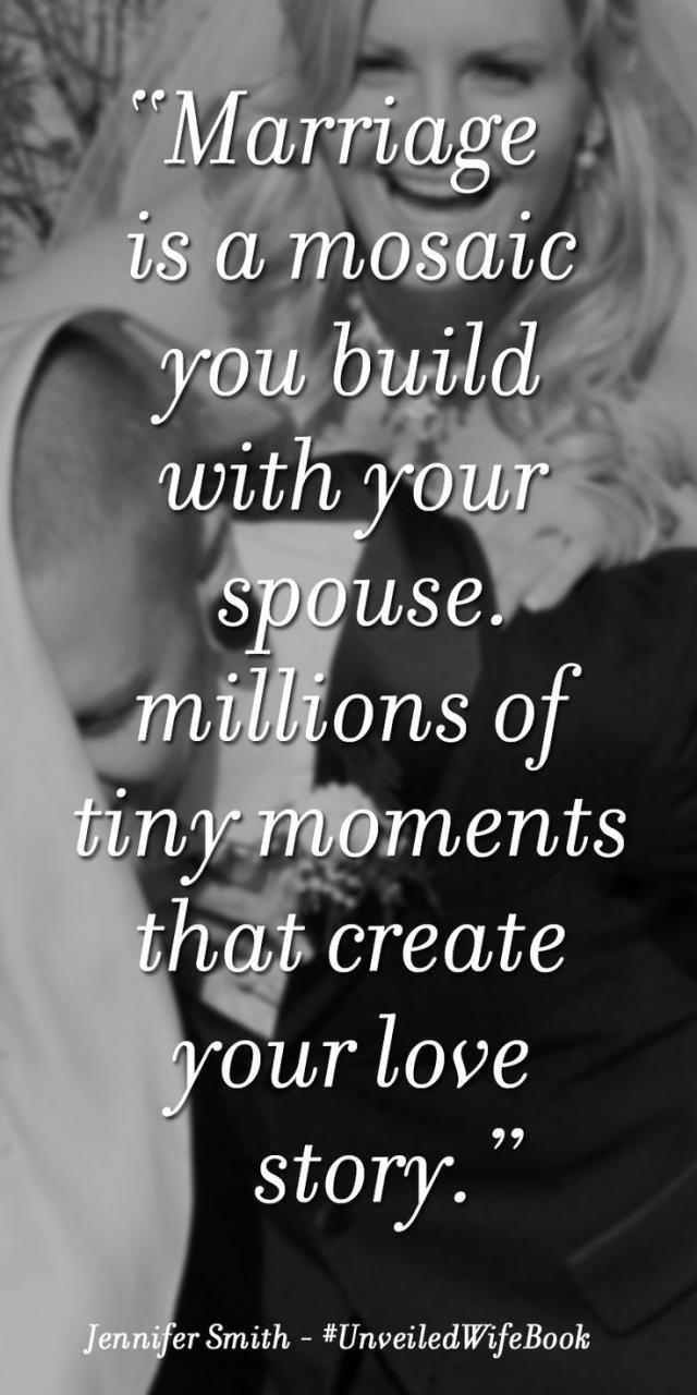 Marriage Is A Mosaic You Build With Your Spouse Millions Of Tiny Moments That Create Your Love Story Jennifer Smith Has Been A Huge Inspiration To Me