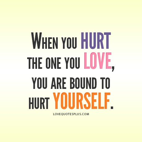 Hurt Qoutes Home Picture Quotes Hurt When You Hurt The One You