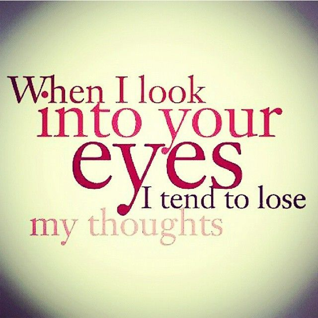 When I Look Into Your Eyes Love Love Quotes Quotes Quote Eyes In Love Love Quote