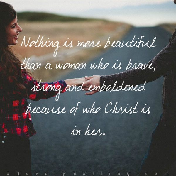 Nothing Is More Beautiful Than A Woman Who Isve Strong And Emboldened Because Of Who Christ Is In Her New Blog Post How To Be A Woman Worth