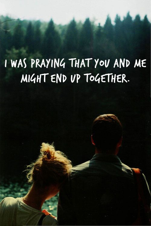 I Was Praying We Would End Up Together Love Love Quotes Quotes P Ography Quote Love Quote
