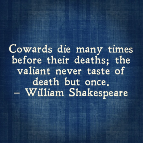 Cowards Die Many Times Before Their Deaths The Valiant Never Taste Of Death But Once Shakespeare In Loveshakespeare Quotes