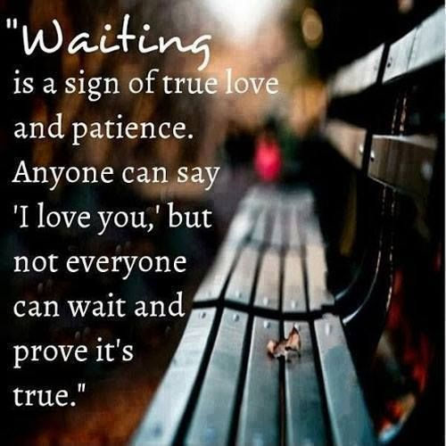 Waiting Is A Sign Of True Love And Patience Quotes