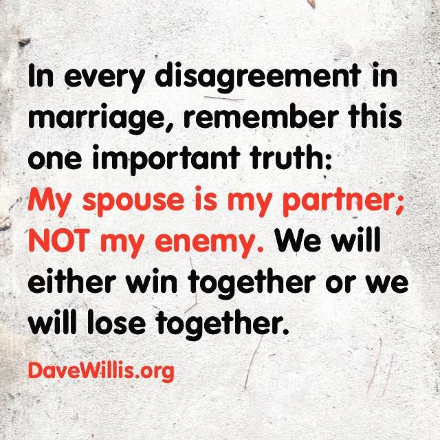 Dave Willis Marriage Quote In Every Disagreement In Marriage Remember This One Truth My Spouse Is
