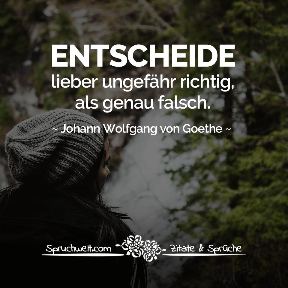 Entscheide Lieber Ungefahr Richtig Als Genau Falsch Zitat Johann Wolfgang Von Goethe Zitate Spruche Spruchbilder Deutsch