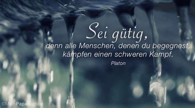Sei Gutig Denn Alle Menschen Denen Du Begegnest Affirmation Platon Weisheit Zitat