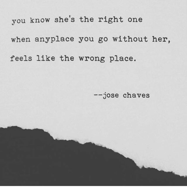 You Know Shes The Right One When Anyplace You Go Without Her Feels Like The Wrong Place