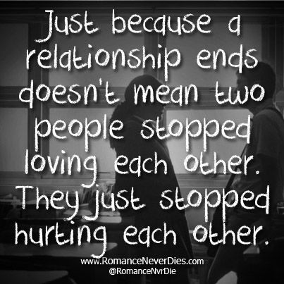 Just Because A Relationship Ends Quote Http Www Romanceneverdies Com