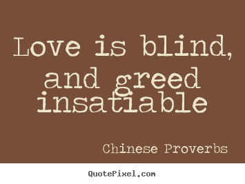 Create Graphic Picture Quotes About Love Love Is Blind And Greed Insatiable