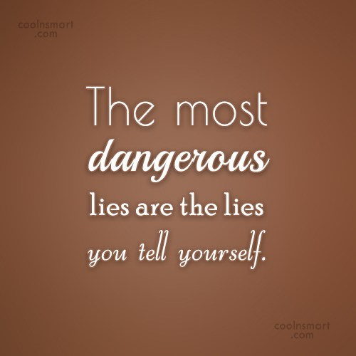 Lie Quote The Most Dangerous Lies Are The Lies