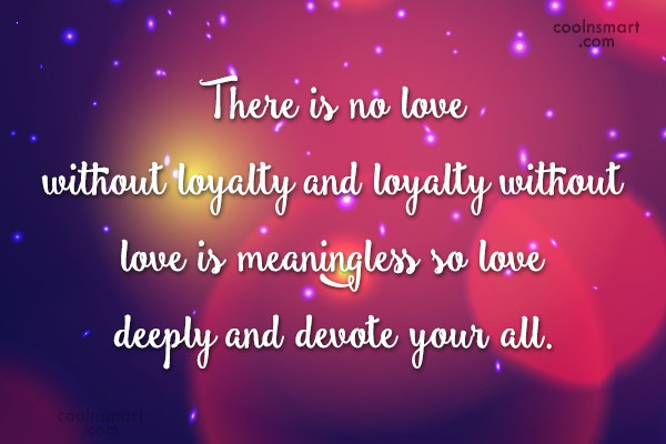 Loyalty Quote There Is No Love Without Loyalty And