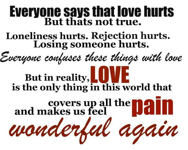 Love Hurts Quotes Loneliness Hurts Rejection Hurts Losing Someone Hurts