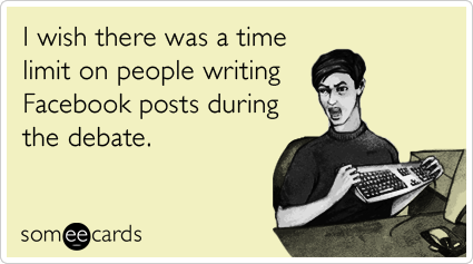 I Wish There Was A Time Limit On People Writing Facebook Posts During The Debate
