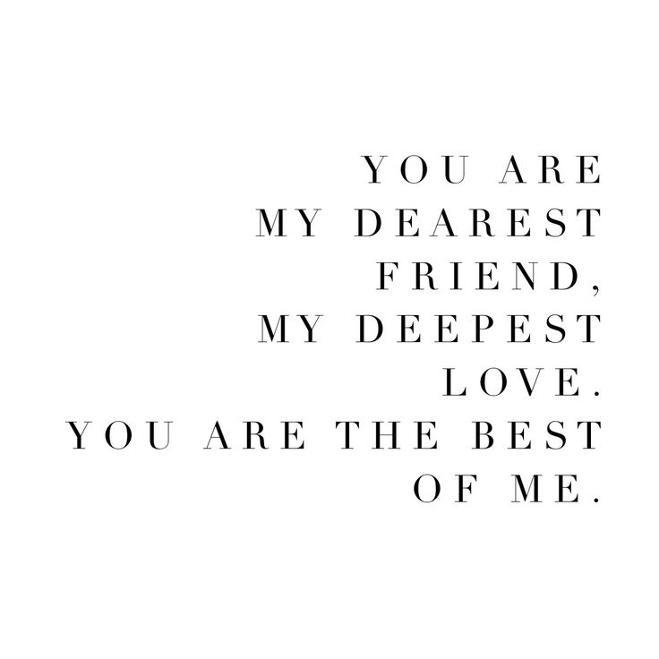You Are My Dearest Friend My Deepest Love You Are The Best Of Me