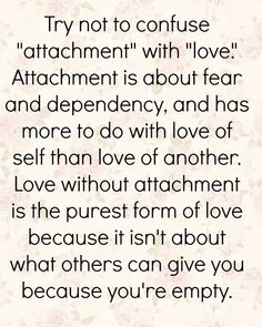 Attachment Is Self Love Dont Ever Be A Leeching The Life Out Of The Other Person Dont Be A Burden Of An Extra Pressure They Already Have Enough