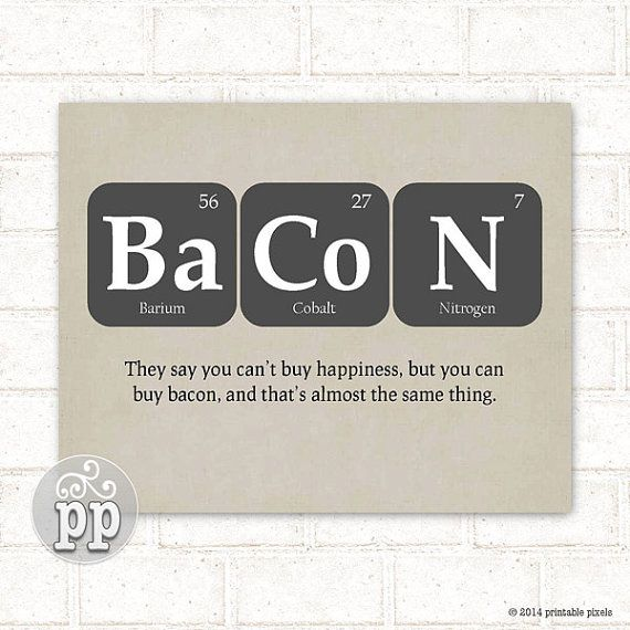 Barium Cobalt Nitrogen They Say You Cant Buy Happiness But You Can Buy Bacon And Thats Almost The Same Thing