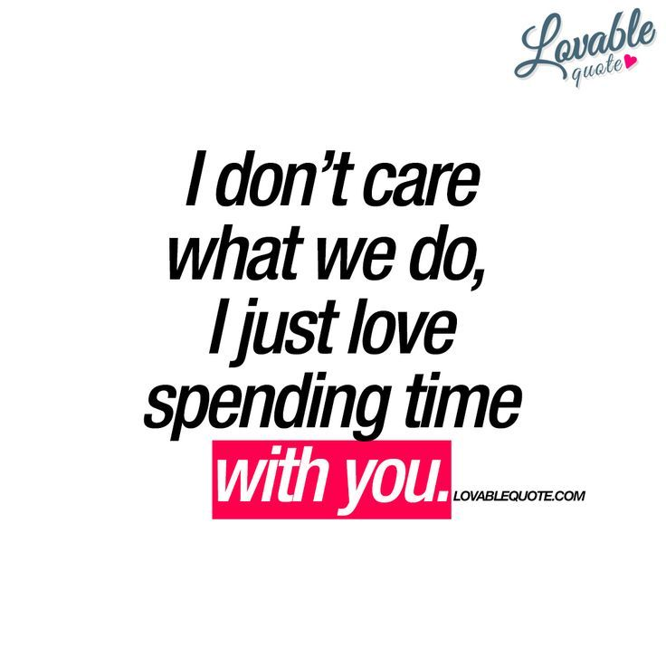 Love Quotes For Her I Dont Care What We Do I Just Love Spending