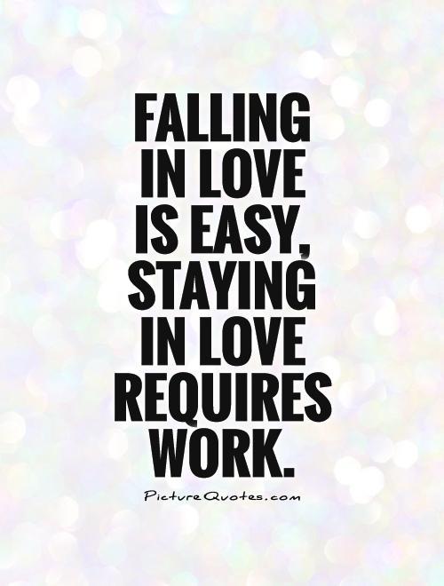 Falling In Love Is Easy Staying In Love Requires Work Picture Quote
