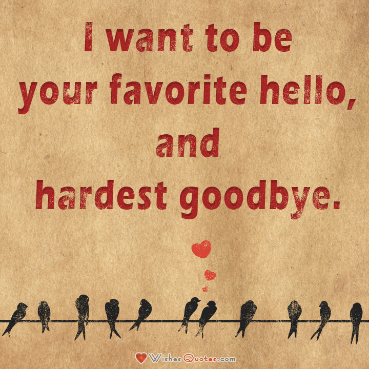 Love Quotes For Him I Want To Be Your Favoriteo And Hardest Goodbye