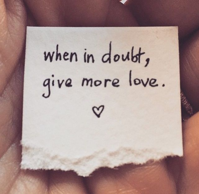When In Doubt Give More Love