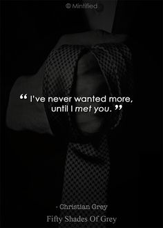 Ive Never Wanted More Until I Met You Fifty Shades Of Grey Quotes