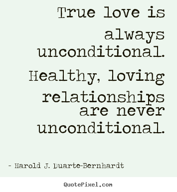 Harold J Duarte Bernhardt Poster Quotes True Love Is Always Unconditional Healthy