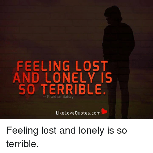 Love Memes And Lost Feeling Lost And Lonely Is So Terrible Like Love