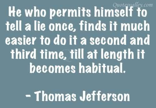 He Who Permits Himself To Tell A Lie Once Thomas Jefferson