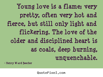 Love Quote Young Love Is A Flame Very Pretty Often Very And