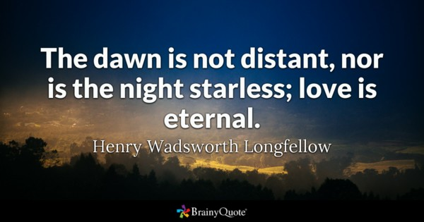 The Dawn Is Not Distant Nor Is The Night Starless Love Is Eternal