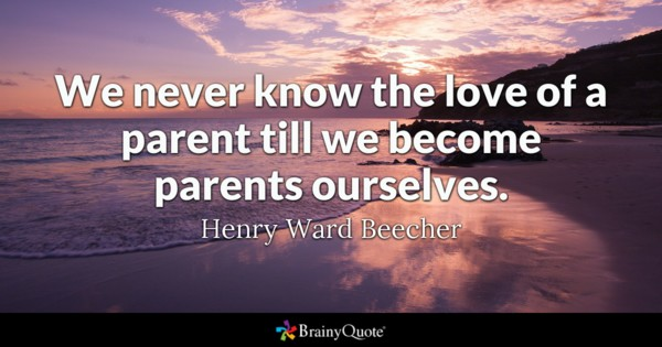 We Never Know The Love Of A Parent Till We Become Parents Ourselves Henry